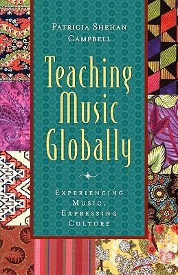 9780195137798: Teaching Music Globally: Experiencing Music, Expressing Culture (Global Music)