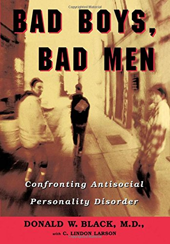 Bad Boys, Bad Men : Confronting Antisocial Personality Disorder.
