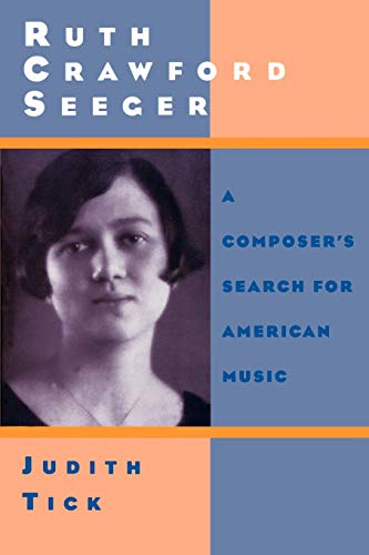 Ruth Crawford Seeger: A Composer's Search for American Music (0195137922) by Tick, Judith