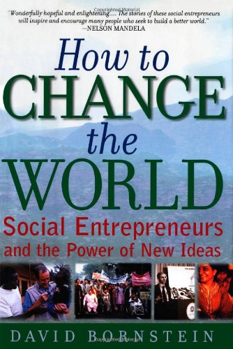 How to Change the World: Social Entrepreneurs: David Bornstein