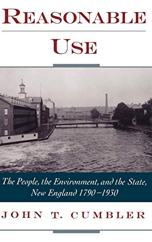9780195138139: Reasonable Use: The People, the Environment, and the State, New England 1790-1930