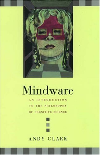 Mindware: An Introduction to the Philosophy of: Clark, Andy