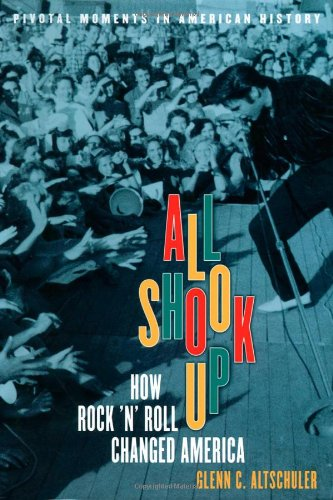 9780195139433: All Shook Up: How Rock 'n' Roll Changed America (Pivotal Moments in American History)