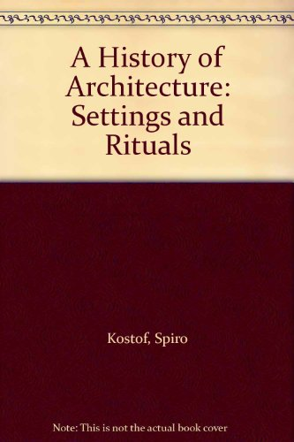 9780195139563: History Of Architecture: Settings And Rituals
