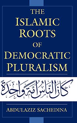 The Islamic Roots of Democratic Pluralism: Abdulaziz Sachedina