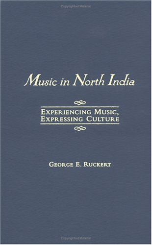 Music in North India: Experiencing Music, Expressing Culture (Global Music Series): George E. ...