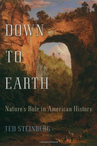 Down to Earth: Nature's Role in American History: Ted Steinberg