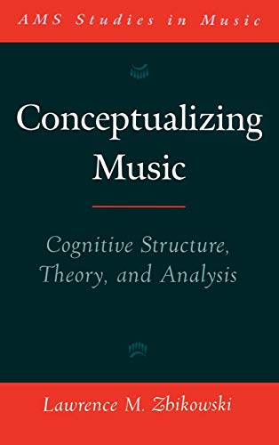 9780195140231: Conceptualizing Music: Cognitive Structure, Theory, and Analysis (AMS Studies in Music)
