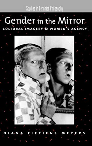 9780195140408: Gender in the Mirror: Cultural Imagery and Women's Agency (Studies in Feminist Philosophy)