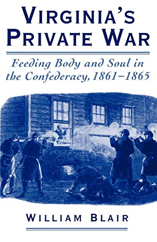 Virginia's Private War: Feeding Body and Soul in the Confederacy, 1861-1865 (0195140478) by Blair, William