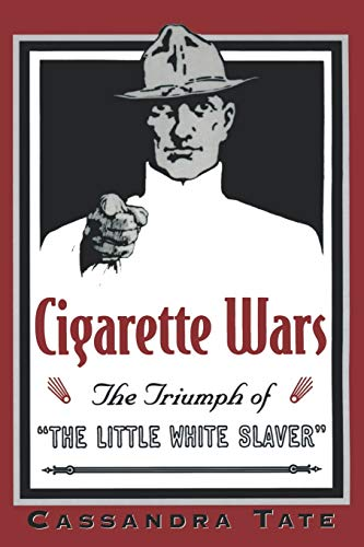 "Cigarette Wars: The Triumph of ""The Little White Slaver"": Tate, Cassandra"