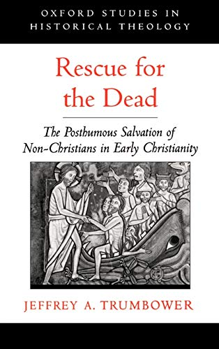 9780195140996: Rescue for the Dead: The Posthumous Salvation of Non-Christians in Early Christianity (Oxford Studies in Historical Theology)