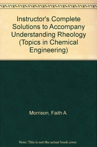 9780195141672: Instructor's Complete Solutions to Accompany Understanding Rheology (Topics in Chemical Engineering)