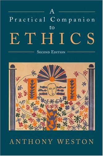 A practical companion to ethics.: Weston, Anthony.