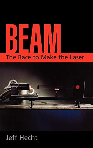 Beam: The Race to Make the Laser: Jeff Hecht