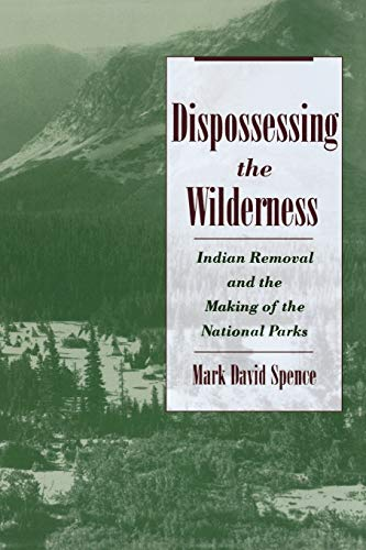 9780195142433: Dispossessing the Wilderness: Indian Removal and the Making of the National Parks