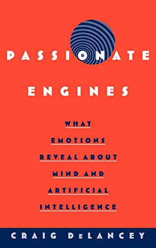 9780195142716: Passionate Engines: What Emotions Reveal about the Mind and Artificial Intelligence