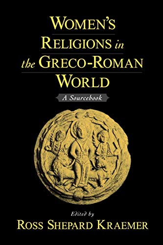 Women's Religions in the Greco-roman World. A Sourcebook.: KRAEMER, Ross Shepard, (ed.),