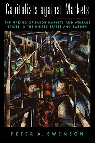 9780195142976: Capitalists against Markets: The Making of Labor Markets and Welfare States in the United States and Sweden