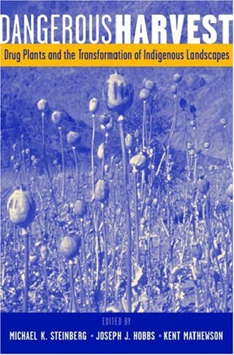 9780195143195: Dangerous Harvest: Drug Plants and the Transformation of Indigenous Landscapes