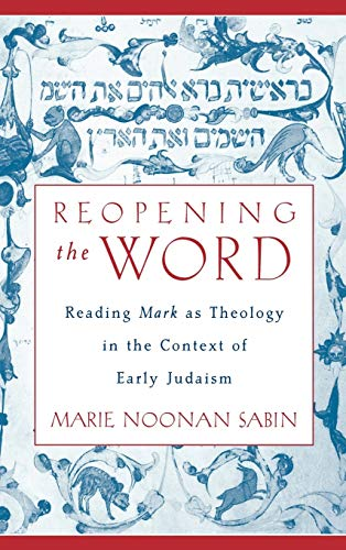 9780195143591: Reopening the Word: Reading Mark as Theology in the Context of Early Judaism