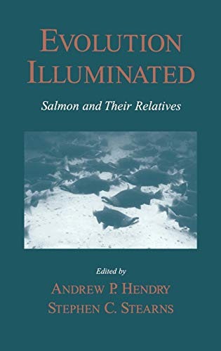 Evolution Illuminated: Salmon and Their Relatives: Stephen C. Stearns