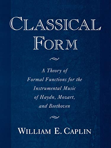 9780195143997: Classical Form: A Theory of Formal Functions for the Instrumental Music of Haydn, Mozart, and Beethoven