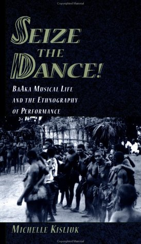 9780195144048: Seize the Dance!: BaAka Musical Life and the Ethnography of Performance Book and 2 CDs
