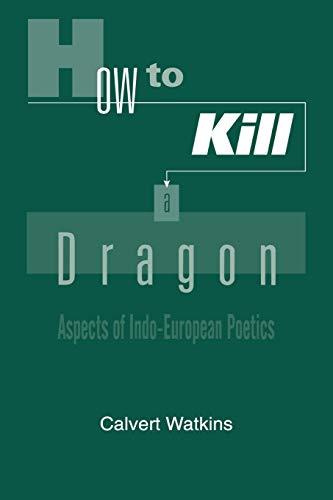 9780195144130: How to Kill a Dragon: Aspects of Indo-European Poetics