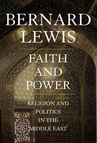 Faith and power : religion and politics in the Middle East.: Lewis, Bernard.