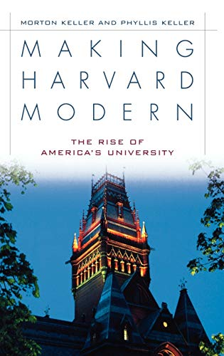 Making Harvard Modern: The Rise of America's: Keller, Phyllis;Keller, Morton