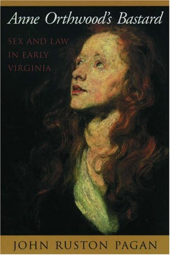 9780195144789: Anne Orthwood's Bastard: Sex and Law in Early Virginia