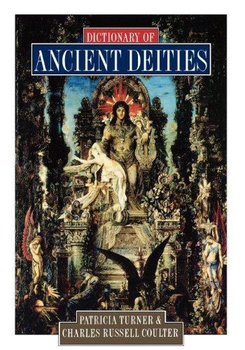 Dictionary of Ancient Deities: Turner, Patricia; Coulter, Charles Russell