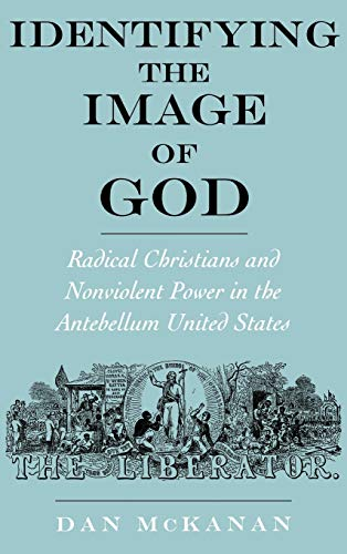 9780195145328: Identifying the Image of God: Radical Christians and Nonviolent Power in the Antebellum United States (Religion in America)