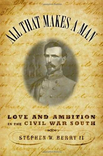 ALL THAT MAKES A MAN; Love and Ambition in the Civil War South