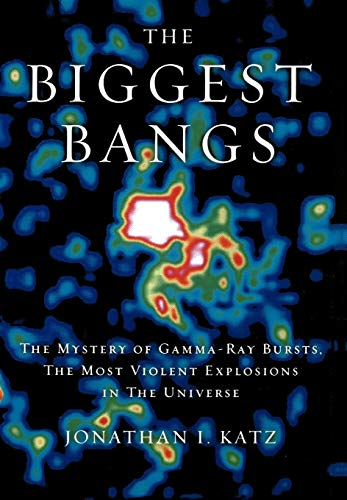 The Biggest Bangs: The Mystery of Gamma-Ray Bursts, the Most Violent Explosions in the Universe