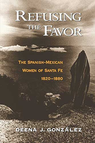 9780195145946: Refusing the Favor: The Spanish-Mexican Women of Santa Fe, 1820-1880