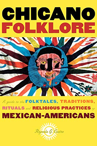 Chicano Folklore: A Guide to the Folktales, Traditions, Rituals and Religious Practices of Mexican ...