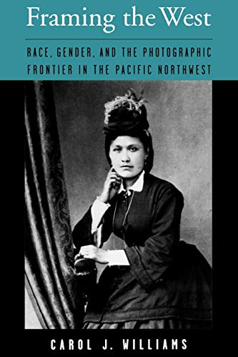 9780195146523: Framing the West: Race, Gender, and the Photographic Frontier in the Pacific Northwest