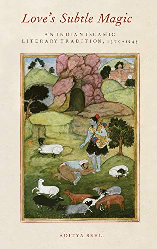 Love's Subtle Magic. An Indian Islamic Literary Tradition, 1379-1545.: BEHL, A. D.,