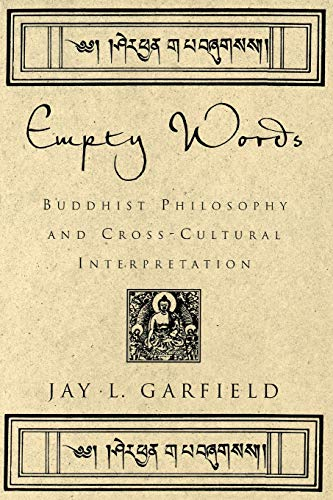 Empty Words: Buddhist Philosophy and Cross-Cultural Interpretation: Jay l. Garfield