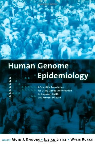 9780195146745: Human Genome Epidemiology: A Scientific Foundation for Using Genetic Information to Improve Health and Prevent Disease (Monographs in Epidemiology and Biostatistics)