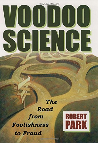 Voodoo Science: The Road from Foolishness to Fraud: Park, Robert L.
