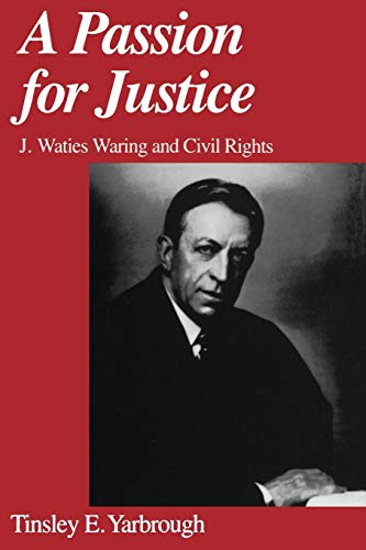 A Passion for Justice : J. Waties Waring and Civil Rights.: Yarbrough, Tinsley E.