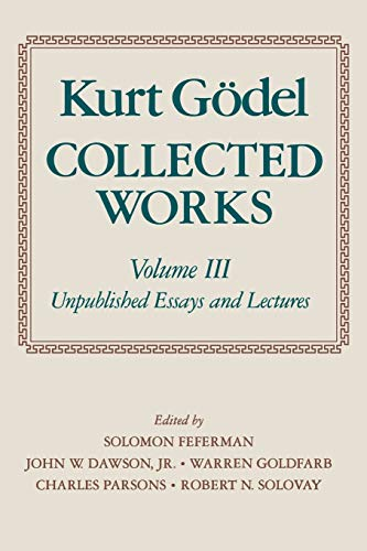 9780195147223: Kurt Gödel: Collected Works: Volume III: Unpublished Essays and Lectures: Unpublished Essays and Lectures Vol 3 (Collected Works (Oxford))