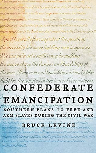 9780195147629: Confederate Emancipation: Southern Plans to Free and Arm Slaves during the Civil War