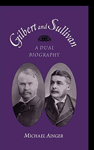 Gilbert & Sullivan : A Dual Biography: Ainger, Michael