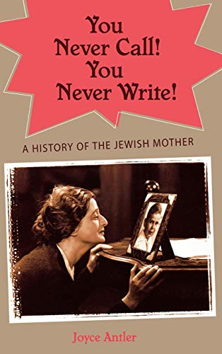 9780195147872: You Never Call! You Never Write!: A History of the Jewish Mother