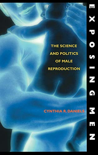 Exposing Men: The Science and Politics of Male Reproduction: Cynthia R. Daniels