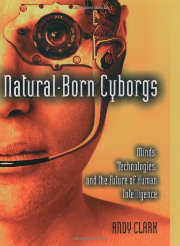 9780195148664: Natural-Born Cyborgs: Minds, Technologies, and the Future of Human Intelligence